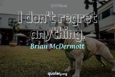 Photo Quote of I don't regret anything.