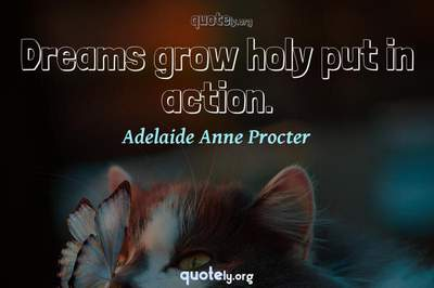 Photo Quote of Dreams grow holy put in action.