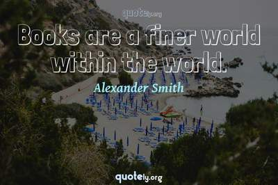 Photo Quote of Books are a finer world within the world.