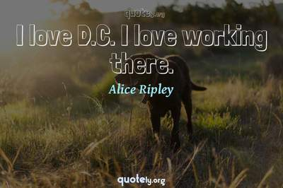 Photo Quote of I love D.C. I love working there.