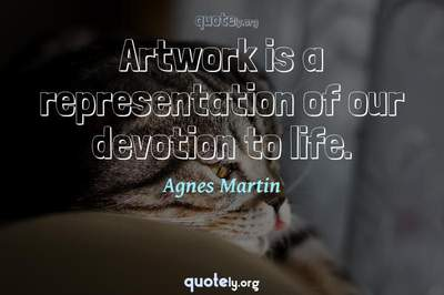 Photo Quote of Artwork is a representation of our devotion to life.