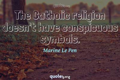 Photo Quote of The Catholic religion doesn't have conspicuous symbols.