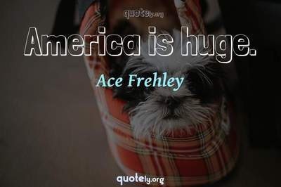 Photo Quote of America is huge.