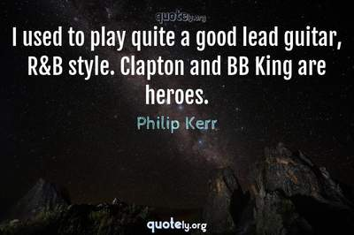 Photo Quote of I used to play quite a good lead guitar, R&B style. Clapton and BB King are heroes.
