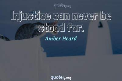 Photo Quote of Injustice can never be stood for.