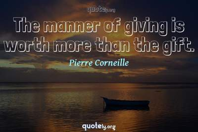 Photo Quote of The manner of giving is worth more than the gift.