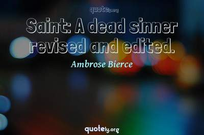 Photo Quote of Saint: A dead sinner revised and edited.