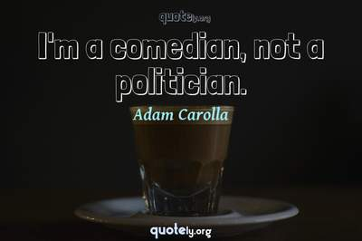 Photo Quote of I'm a comedian, not a politician.