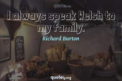 Photo Quote of I always speak Welsh to my family.