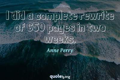 Photo Quote of I did a complete rewrite of 650 pages in two weeks.