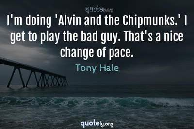 Photo Quote of I'm doing 'Alvin and the Chipmunks.' I get to play the bad guy. That's a nice change of pace.