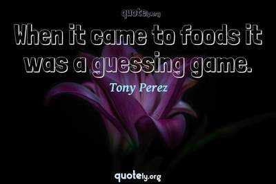 Photo Quote of When it came to foods it was a guessing game.