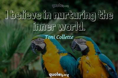 Photo Quote of I believe in nurturing the inner world.