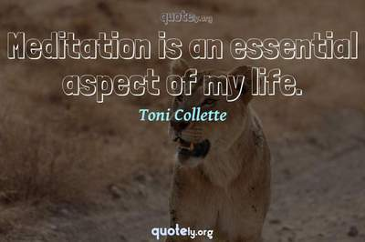 Photo Quote of Meditation is an essential aspect of my life.