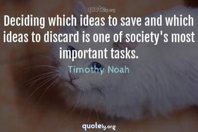 Photo Quote of Deciding which ideas to save and which ideas to discard is one of society's most important tasks.