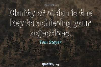Photo Quote of Clarity of vision is the key to achieving your objectives.
