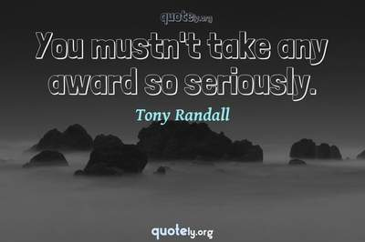 Photo Quote of You mustn't take any award so seriously.