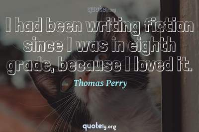 Photo Quote of I had been writing fiction since I was in eighth grade, because I loved it.