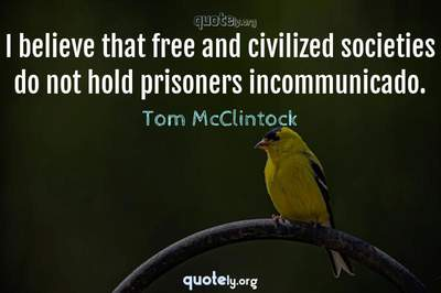 Photo Quote of I believe that free and civilized societies do not hold prisoners incommunicado.