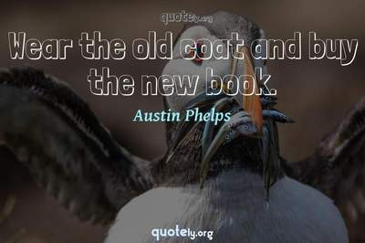 Photo Quote of Wear the old coat and buy the new book.