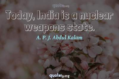 Photo Quote of Today, India is a nuclear weapons state.