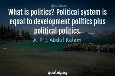 Photo Quote of What is politics? Political system is equal to development politics plus political politics.
