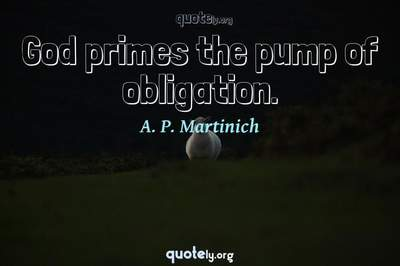Photo Quote of God primes the pump of obligation.