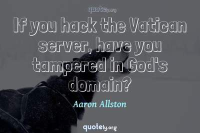 Photo Quote of If you hack the Vatican server, have you tampered in God's domain?