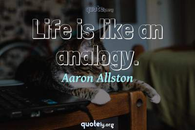 Photo Quote of Life is like an analogy.