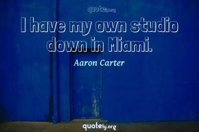 Photo Quote of I have my own studio down in Miami.