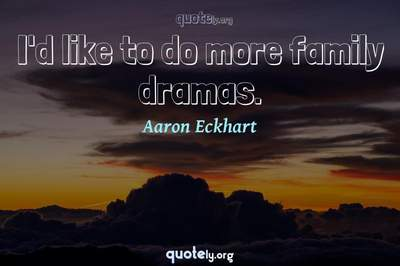 Photo Quote of I'd like to do more family dramas.