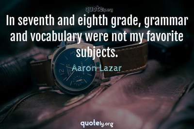 Photo Quote of In seventh and eighth grade, grammar and vocabulary were not my favorite subjects.