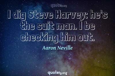Photo Quote of I dig Steve Harvey: he's the suit man. I be checking him out.