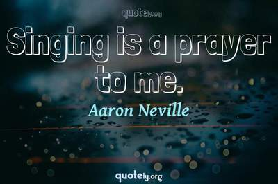 Photo Quote of Singing is a prayer to me.