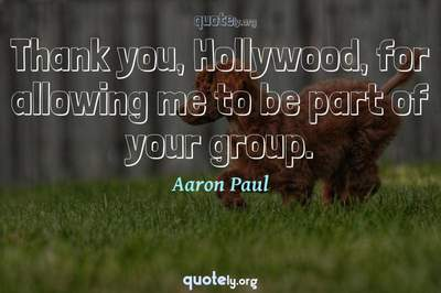 Photo Quote of Thank you, Hollywood, for allowing me to be part of your group.