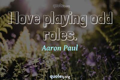 Photo Quote of I love playing odd roles.