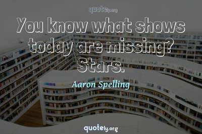 Photo Quote of You know what shows today are missing? Stars.