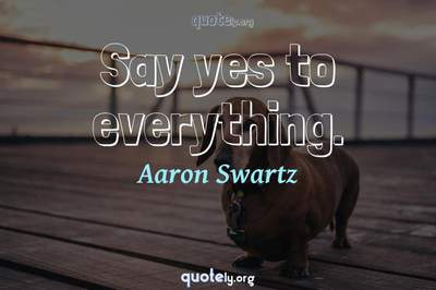 Photo Quote of Say yes to everything.