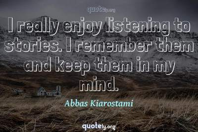 Photo Quote of I really enjoy listening to stories. I remember them and keep them in my mind.