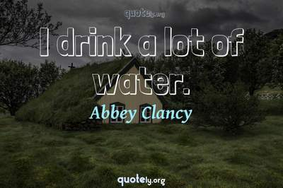 Photo Quote of I drink a lot of water.