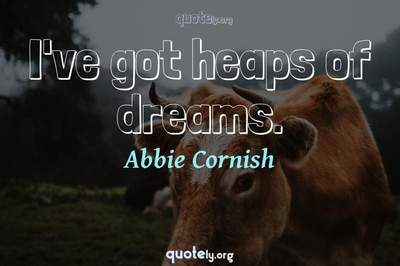 Photo Quote of I've got heaps of dreams.