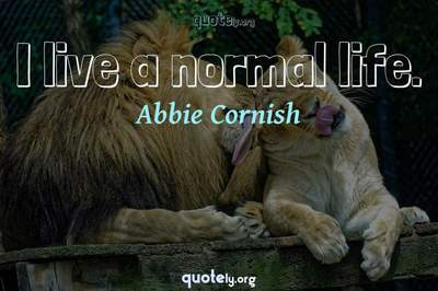 Photo Quote of I live a normal life.