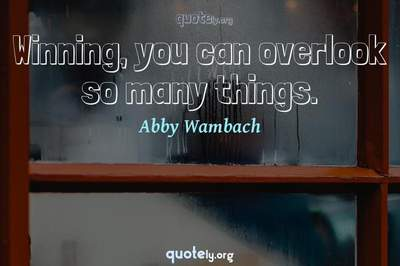 Photo Quote of Winning, you can overlook so many things.