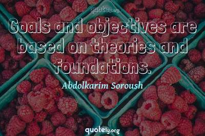 Photo Quote of Goals and objectives are based on theories and foundations.