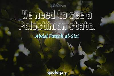 Photo Quote of We need to see a Palestinian state.