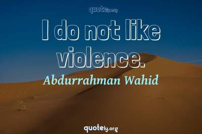 Photo Quote of I do not like violence.