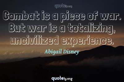 Photo Quote of Combat is a piece of war. But war is a totalizing, uncivilized experience.