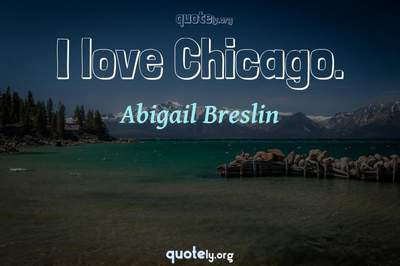 Photo Quote of I love Chicago.