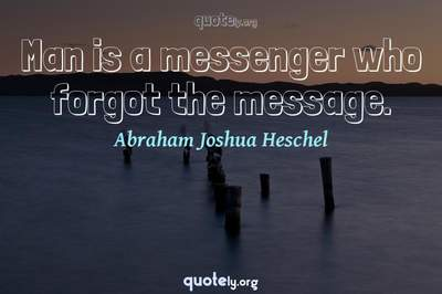 Photo Quote of Man is a messenger who forgot the message.