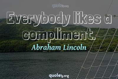 Photo Quote of Everybody likes a compliment.